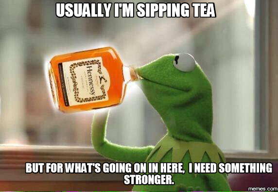 ae06ecf9fb357ee6fc7e2f8da9e4325a_usually-im-sipping-tea-but-sipping-tea-memes_572-395